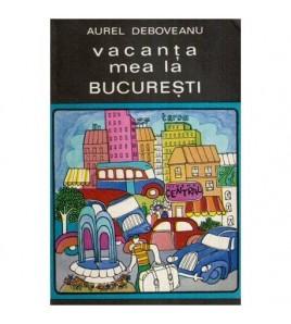 Vacanta mea la Bucuresti -...