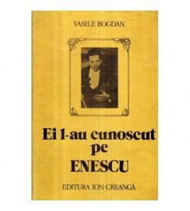 Ei l-au cunoscut pe Enescu
