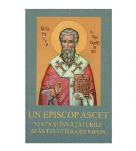 Un Episcop Ascet - Viata si...