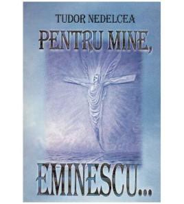 Pentru mine, Eminescu…