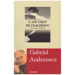 L-am urat pe Ceausescu -...