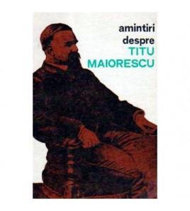 Amintiri despre Titu Maiorescu