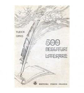 500 Debuturi literare -...