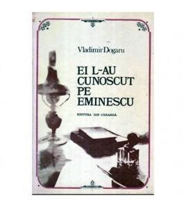Ei l-au cunoscut pe Eminescu