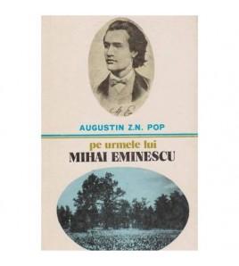 Pe urmele lui Mihai Eminescu